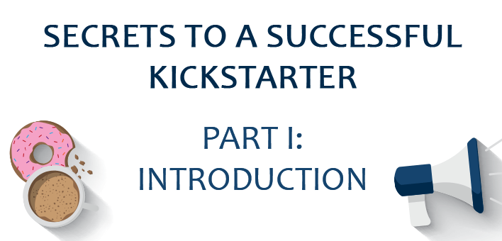 Secrets to a Successful Kickstarter, Part I: Introduction