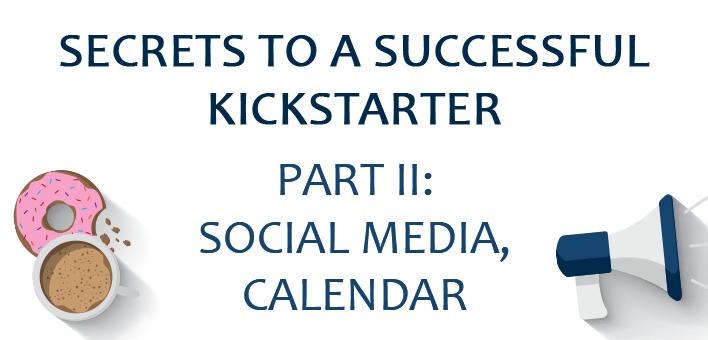Secrets to a Successful Kickstarter, part II: social media and calendar